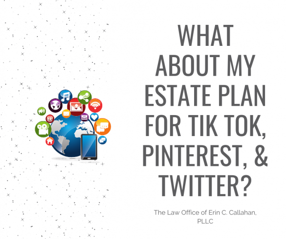 What About My Estate Plan For Tik Tok, Pinterest, and Twitter?